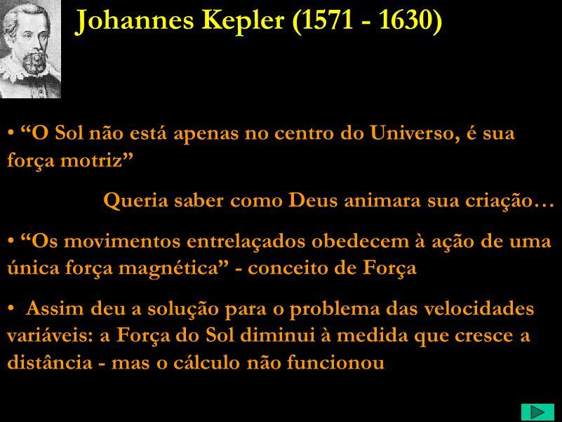Kepler Comentário: …nós, os astrônomos, também somos os pregadores de Deus, segundo o Livro da Natureza. - dizia ele nessa época. Não achava que Deus