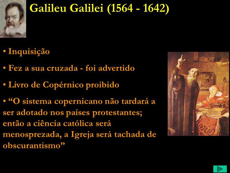 Galileu Comentário: Como já havia se tornado costume, Galileu foi advertido pela Igreja, mas tinha uma língua áspera para as acusações.