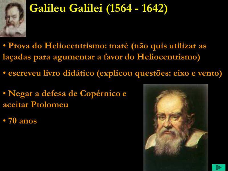 Galileu Comentário: Acabou na inquisição, por defender as teorias de Copérnico. E, quando o livro dele é proibido, afirma que a Igreja será taxada de