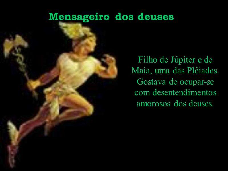 Mensageiro dos deuses Filho de Júpiter e de Maia, uma das Plêiades. Gostava de ocupar-se com desentendimentos amorosos dos deuses.