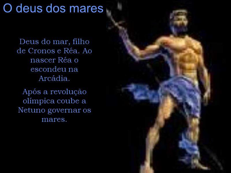 O deus dos mares Deus do mar, filho de Cronos e Réa. Ao nascer Réa o escondeu na Arcádia. Após a revolução olímpica coube a Netuno governar os mares.