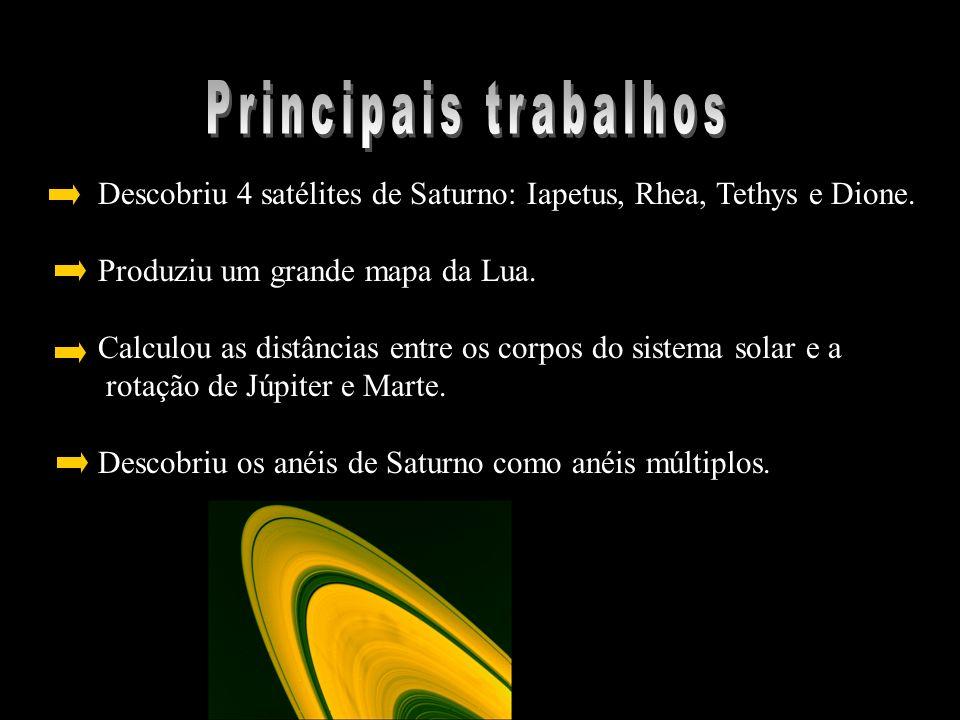 Descobriu 4 satélites de Saturno: Iapetus, Rhea, Tethys e Dione. Produziu um grande mapa da Lua. Calculou as distâncias entre os corpos do sistema sol