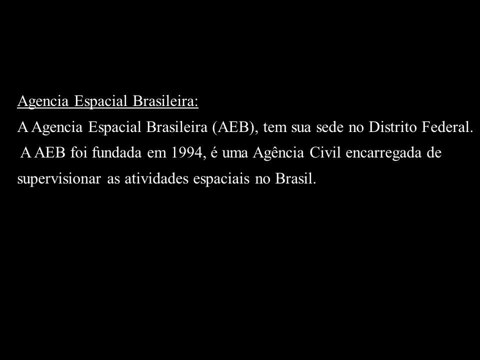 Agencia Espacial Brasileira: A Agencia Espacial Brasileira (AEB), tem sua sede no Distrito Federal.