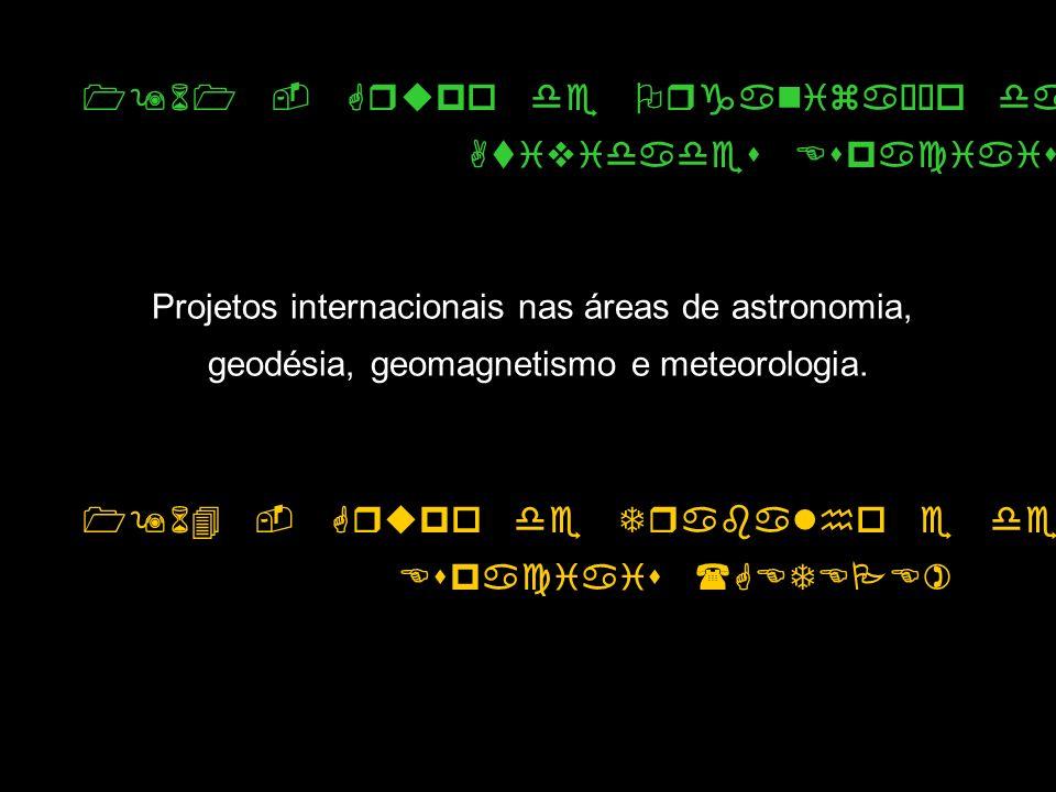 1961 - Grupo de Organização da Comissão Nacional de Atividades Espaciais (GOCNAE) - CNPq Projetos internacionais nas áreas de astronomia, geodésia, geomagnetismo e meteorologia.