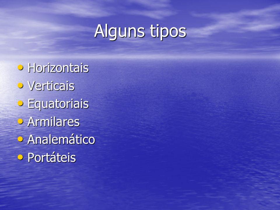 Alguns tipos Horizontais Horizontais Verticais Verticais Equatoriais Equatoriais Armilares Armilares Analemático Analemático Portáteis Portáteis
