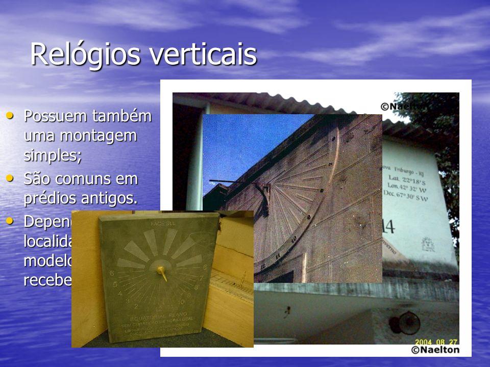 Relógios verticais Possuem também uma montagem simples; Possuem também uma montagem simples; São comuns em prédios antigos. São comuns em prédios anti