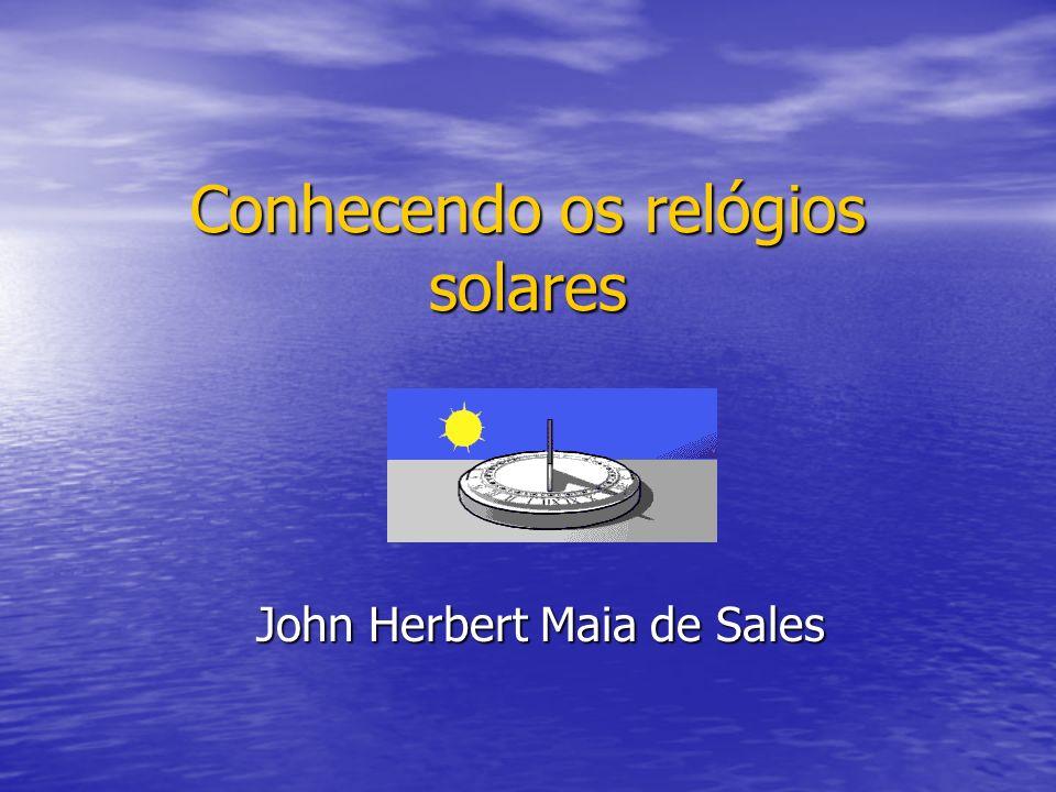 Conhecendo os relógios solares John Herbert Maia de Sales