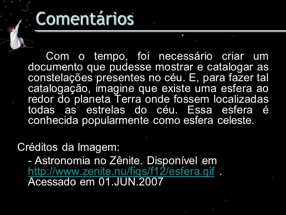 Comentários Com o tempo, foi necessário criar um documento que pudesse mostrar e catalogar as constelações presentes no céu. E, para fazer tal catalog