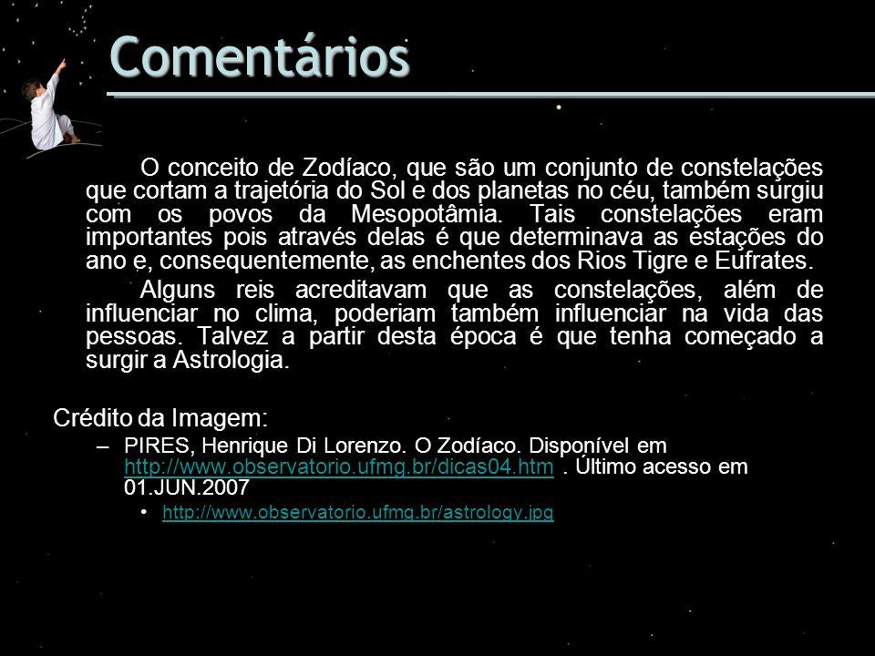 Comentários O conceito de Zodíaco, que são um conjunto de constelações que cortam a trajetória do Sol e dos planetas no céu, também surgiu com os povo