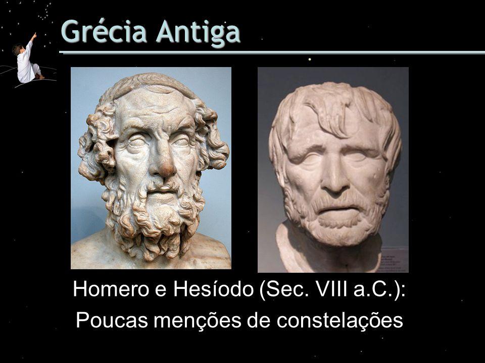 Grécia Antiga Homero e Hesíodo (Sec. VIII a.C.): Poucas menções de constelações