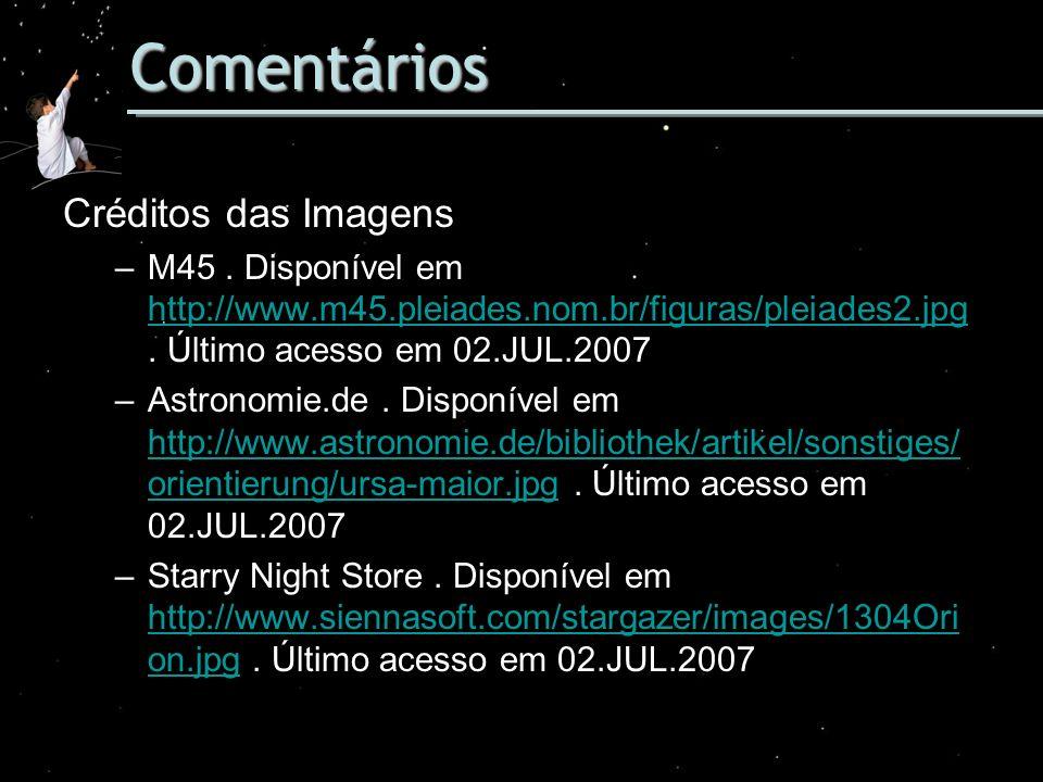 Comentários Créditos das Imagens –M45. Disponível em http://www.m45.pleiades.nom.br/figuras/pleiades2.jpg. Último acesso em 02.JUL.2007 http://www.m45