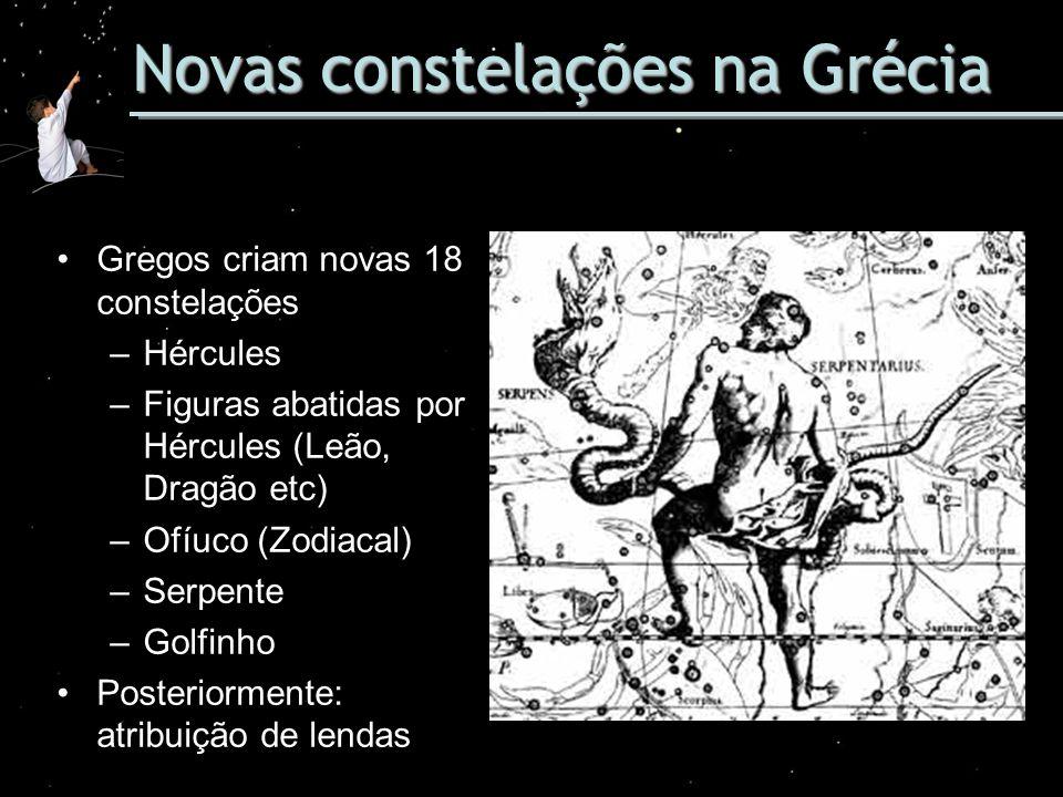Novas constelações na Grécia Gregos criam novas 18 constelações –Hércules –Figuras abatidas por Hércules (Leão, Dragão etc) –Ofíuco (Zodiacal) –Serpen