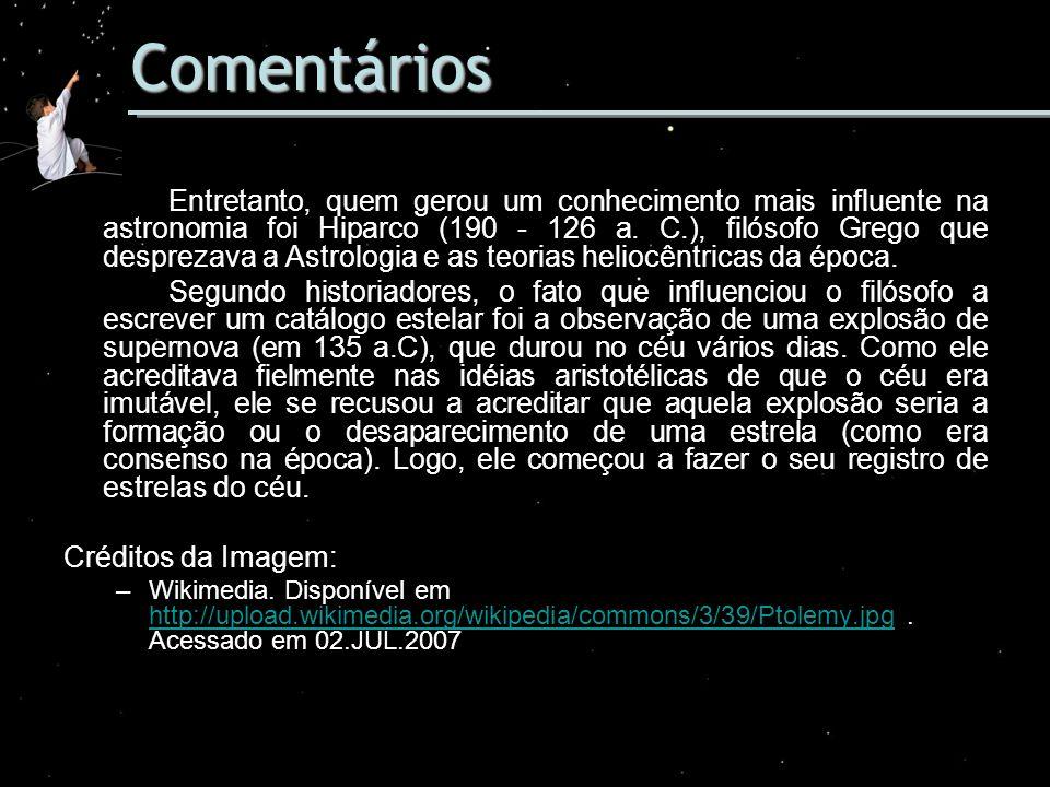 Comentários Entretanto, quem gerou um conhecimento mais influente na astronomia foi Hiparco (190 - 126 a. C.), filósofo Grego que desprezava a Astrolo