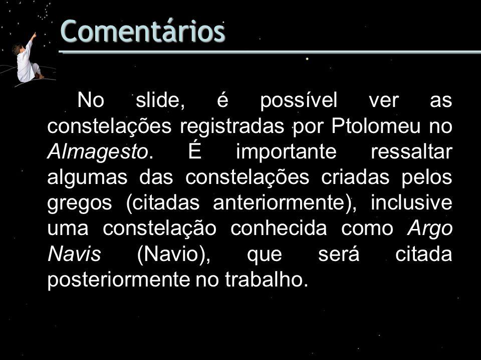 Comentários No slide, é possível ver as constelações registradas por Ptolomeu no Almagesto. É importante ressaltar algumas das constelações criadas pe