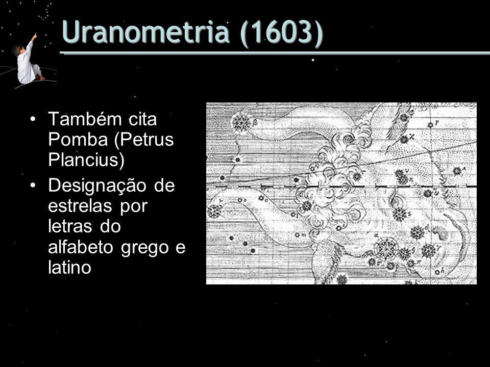 Uranometria (1603) Também cita Pomba (Petrus Plancius) Designação de estrelas por letras do alfabeto grego e latino