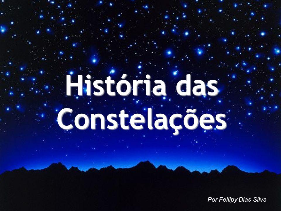 História das Constelações Por Fellipy Dias Silva