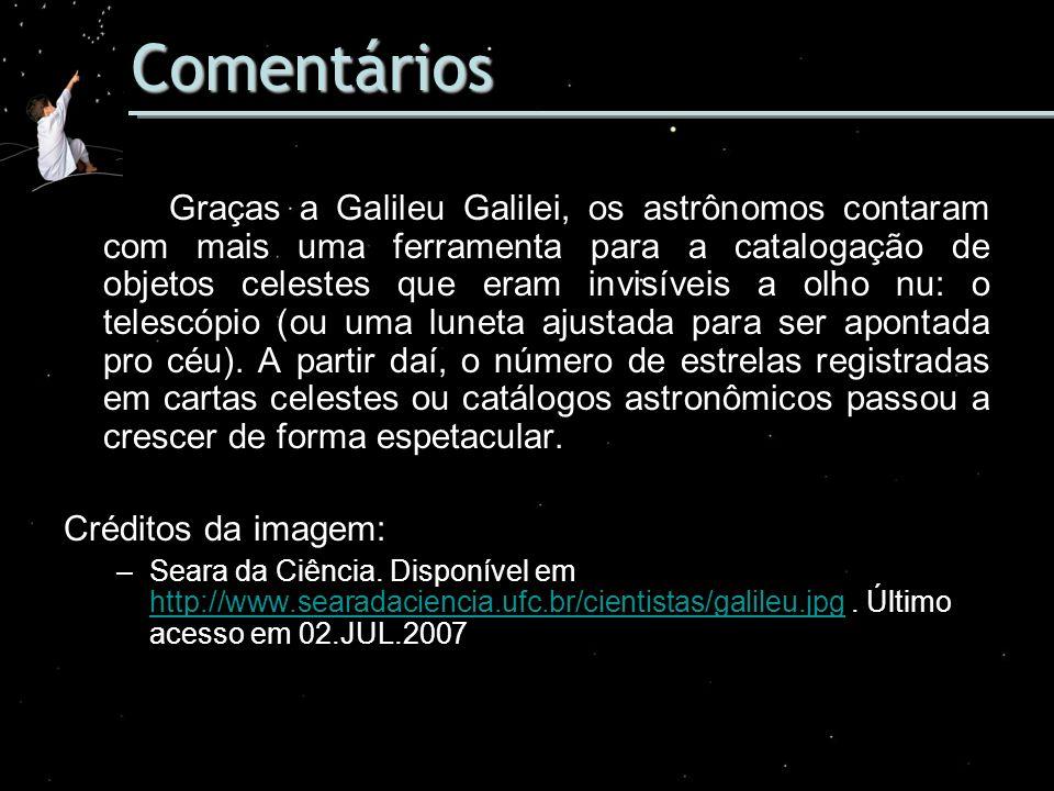 Comentários Graças a Galileu Galilei, os astrônomos contaram com mais uma ferramenta para a catalogação de objetos celestes que eram invisíveis a olho