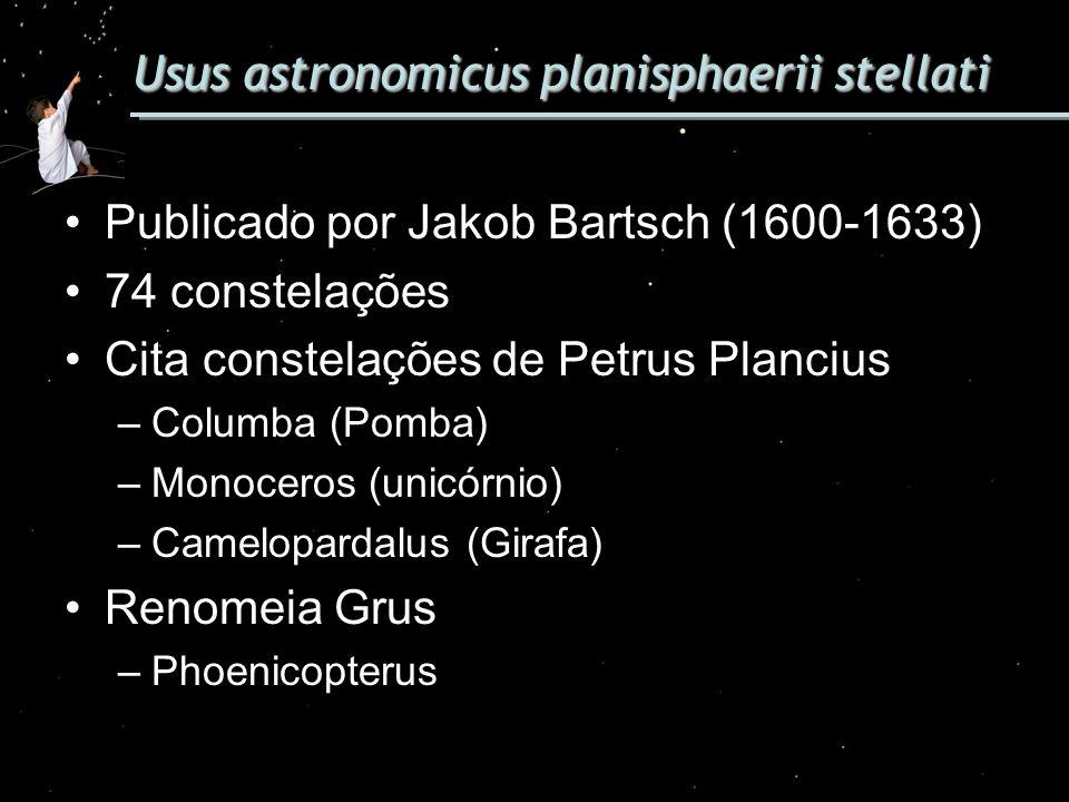 Usus astronomicus planisphaerii stellati Publicado por Jakob Bartsch (1600-1633) 74 constelações Cita constelações de Petrus Plancius –Columba (Pomba)