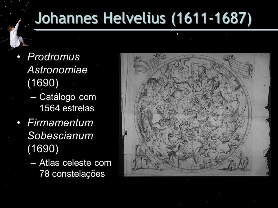 Johannes Helvelius (1611-1687) Prodromus Astronomiae (1690) –Catálogo com 1564 estrelas Firmamentum Sobescianum (1690) –Atlas celeste com 78 constelaç