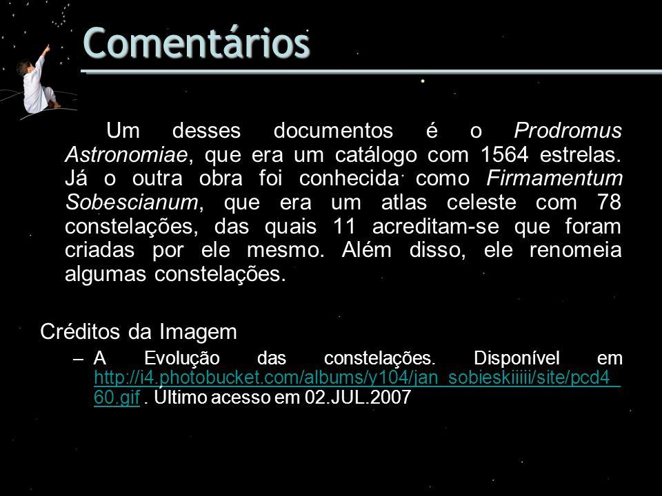 Comentários Um desses documentos é o Prodromus Astronomiae, que era um catálogo com 1564 estrelas. Já o outra obra foi conhecida como Firmamentum Sobe