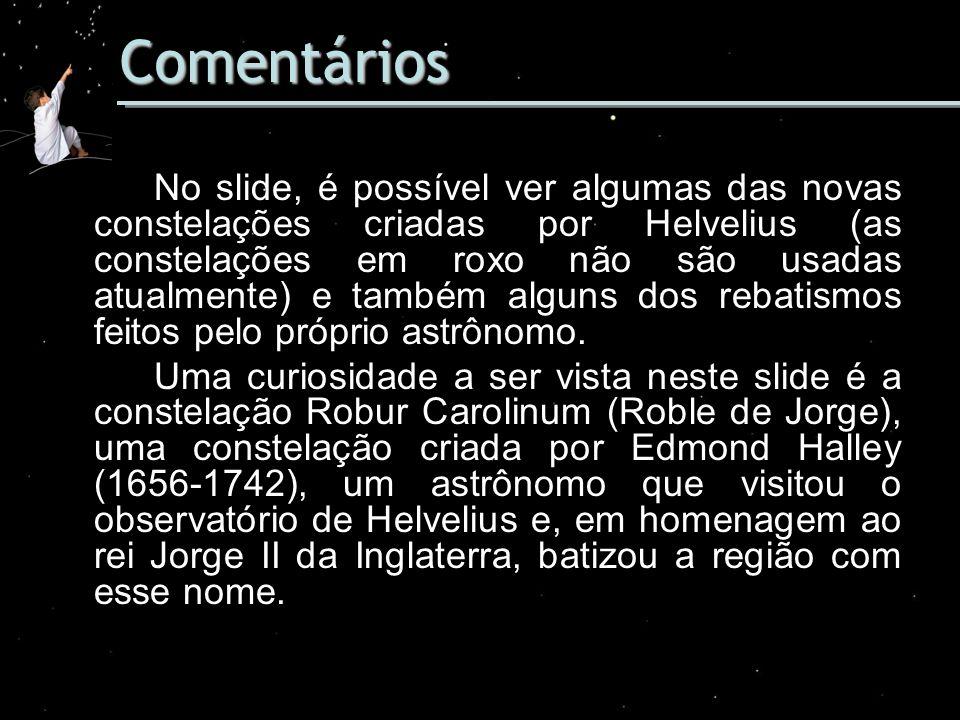 Comentários No slide, é possível ver algumas das novas constelações criadas por Helvelius (as constelações em roxo não são usadas atualmente) e também