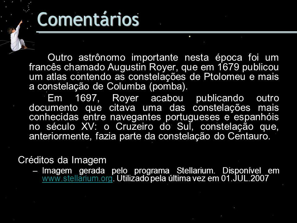 Comentários Outro astrônomo importante nesta época foi um francês chamado Augustin Royer, que em 1679 publicou um atlas contendo as constelações de Pt