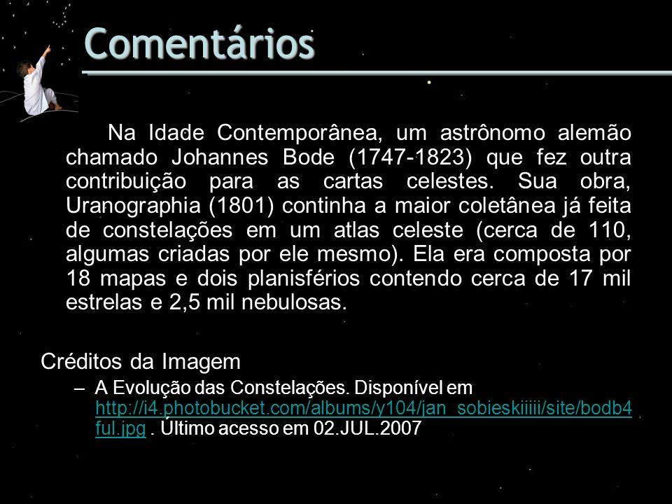 Comentários Na Idade Contemporânea, um astrônomo alemão chamado Johannes Bode (1747-1823) que fez outra contribuição para as cartas celestes. Sua obra