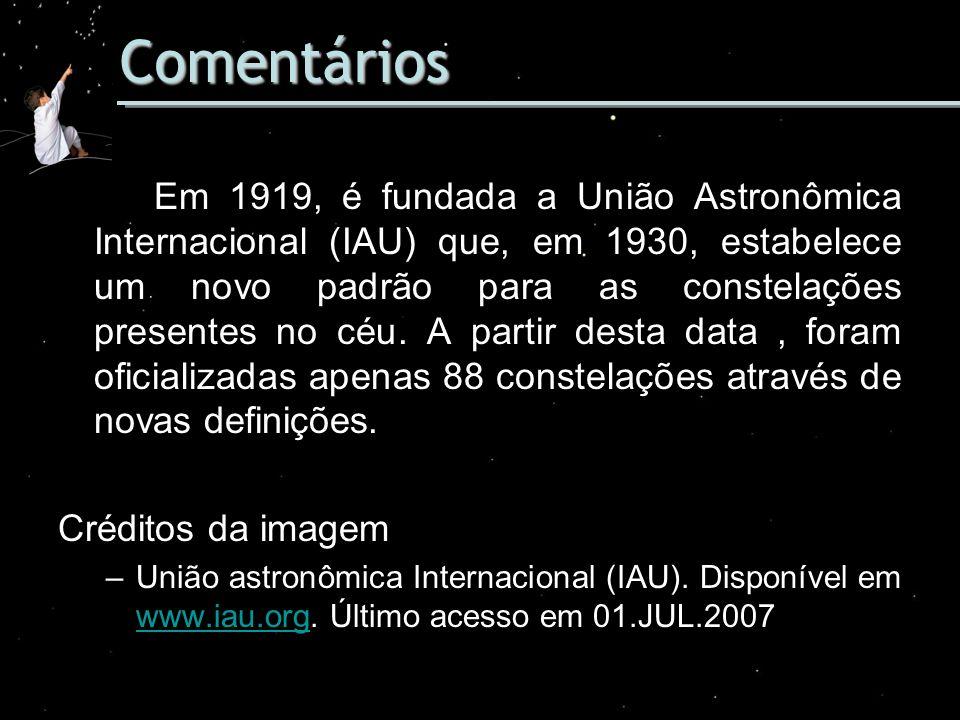 Comentários Em 1919, é fundada a União Astronômica Internacional (IAU) que, em 1930, estabelece um novo padrão para as constelações presentes no céu.
