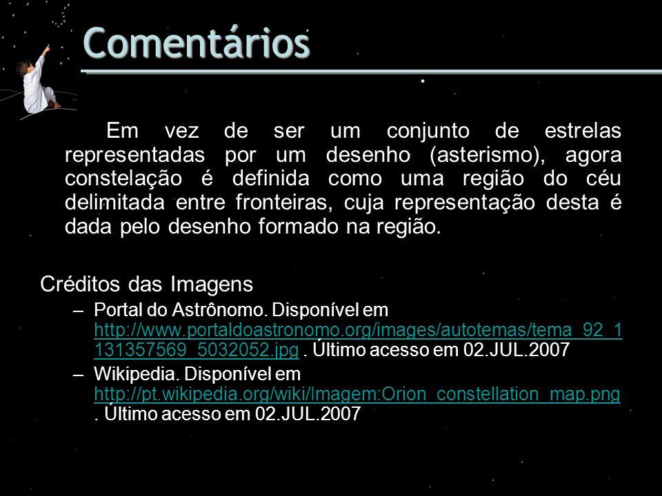 Comentários Em vez de ser um conjunto de estrelas representadas por um desenho (asterismo), agora constelação é definida como uma região do céu delimi