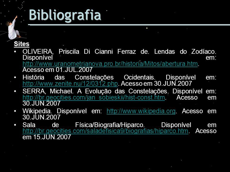 Bibliografia Sites OLIVEIRA, Priscila Di Cianni Ferraz de. Lendas do Zodíaco. Disponível em: http://www.uranometrianova.pro.br/historia/Mitos/abertura