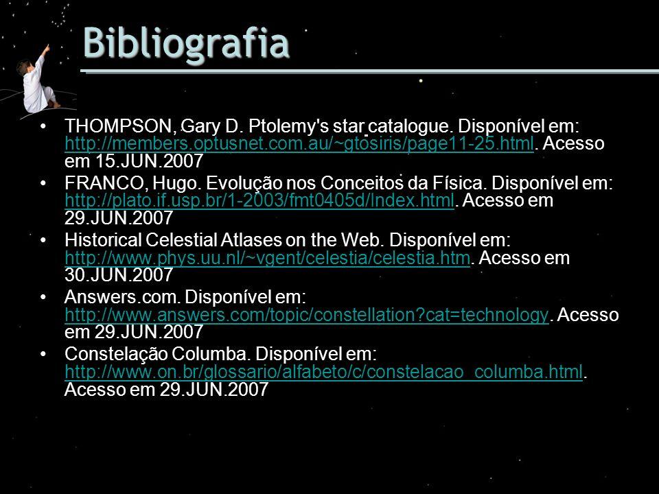 Bibliografia THOMPSON, Gary D. Ptolemy's star catalogue. Disponível em: http://members.optusnet.com.au/~gtosiris/page11-25.html. Acesso em 15.JUN.2007