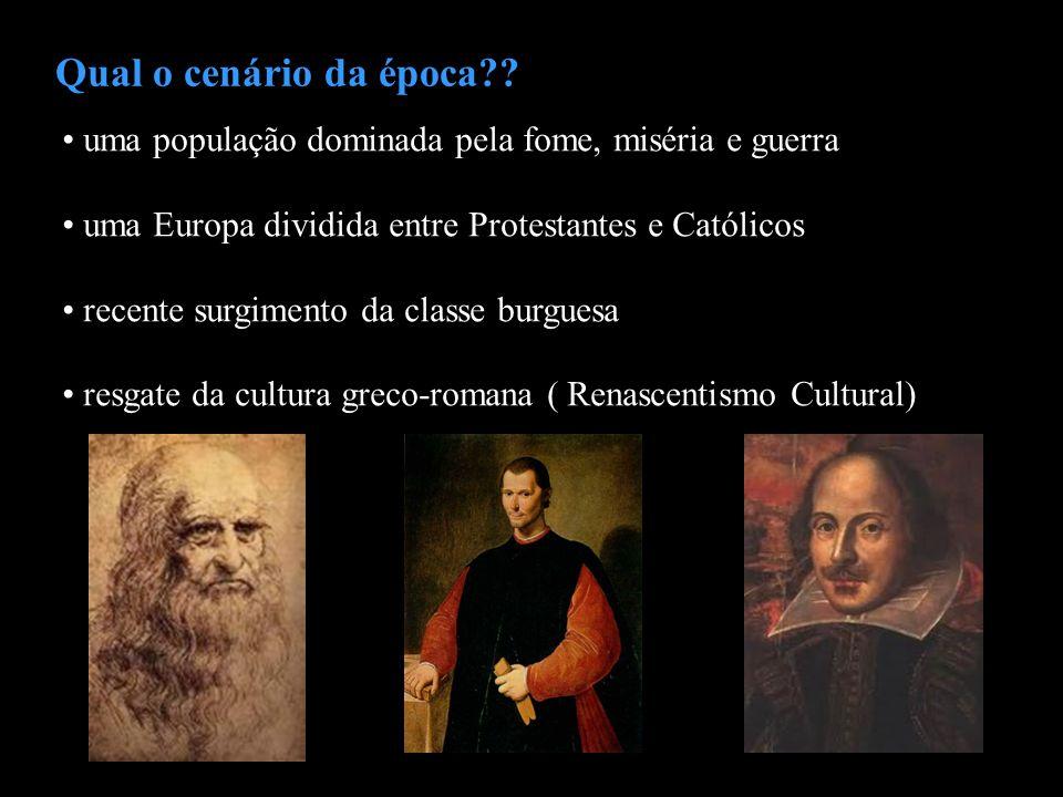 Qual o cenário da época?? uma população dominada pela fome, miséria e guerra uma Europa dividida entre Protestantes e Católicos recente surgimento da