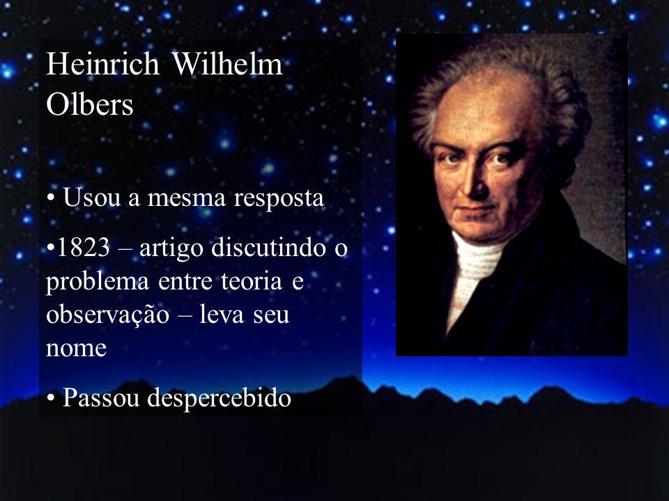 Heinrich Wilhelm Olbers Usou a mesma resposta 1823 – artigo discutindo o problema entre teoria e observação – leva seu nome Passou despercebido