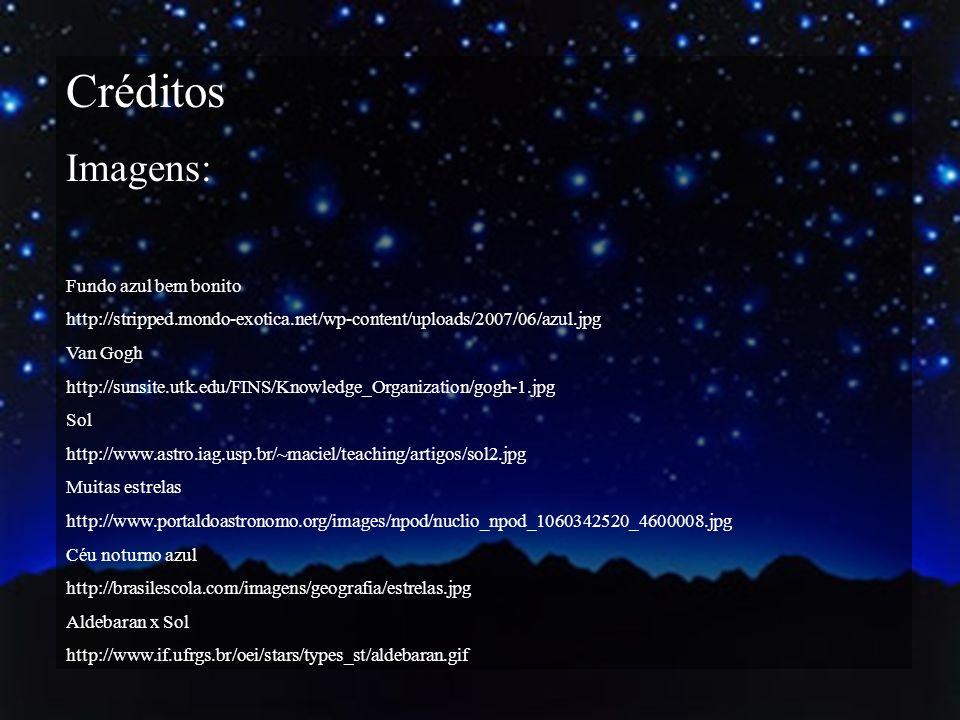 Créditos Imagens: Fundo azul bem bonito http://stripped.mondo-exotica.net/wp-content/uploads/2007/06/azul.jpg Van Gogh http://sunsite.utk.edu/FINS/Kno