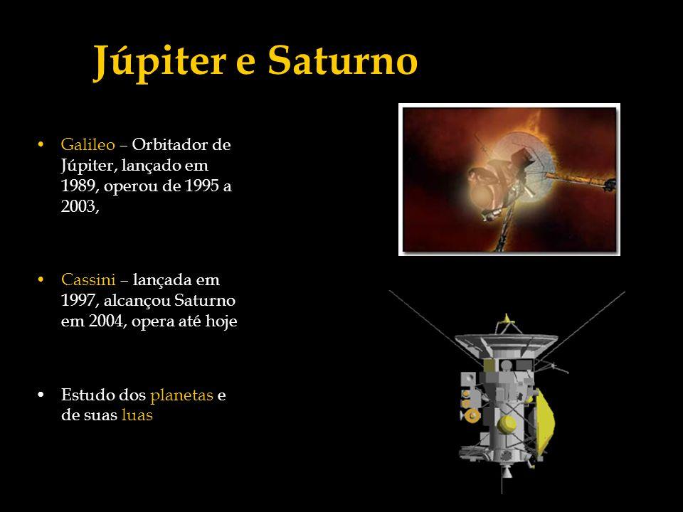 Júpiter e Saturno Galileo – Orbitador de Júpiter, lançado em 1989, operou de 1995 a 2003, Cassini – lançada em 1997, alcançou Saturno em 2004, opera a