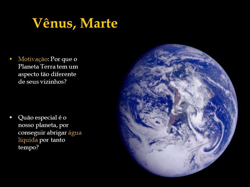 Vênus Já era conhecido como um planeta muito quente (T ~ 460ºC), por ter uma atmosfera muito densa (pressão 90 vezes maior que a da atmosfera terrestre) Muito CO 2 em sua atmosfera, o que aumenta a temperatura da atmosfera através do chamado efeito estufa