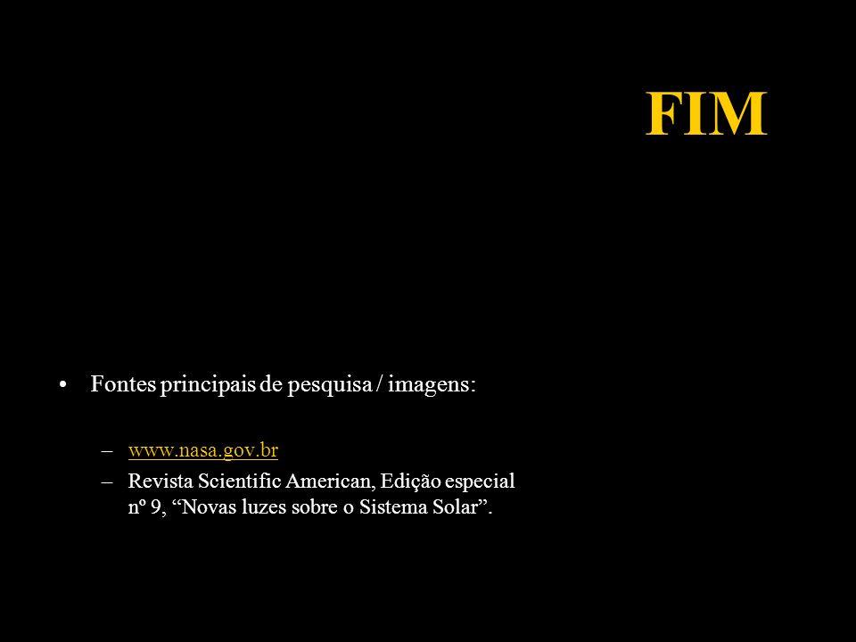 FIM Fontes principais de pesquisa / imagens: –www.nasa.gov.brwww.nasa.gov.br –Revista Scientific American, Edição especial nº 9, Novas luzes sobre o S