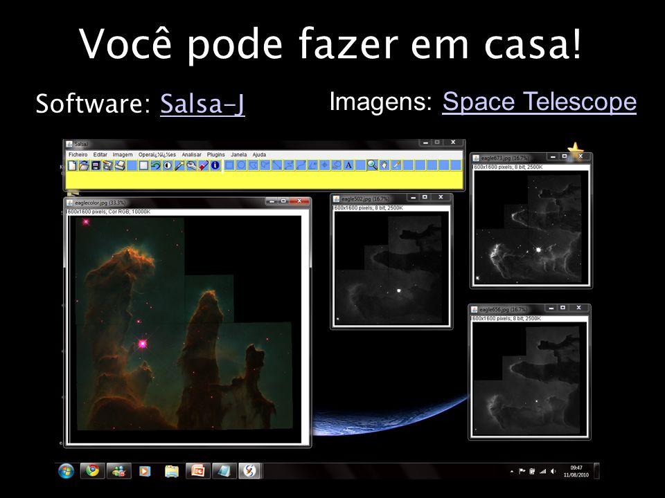 Você pode fazer em casa! Software: Salsa-JSalsa-J Imagens: Space TelescopeSpace Telescope