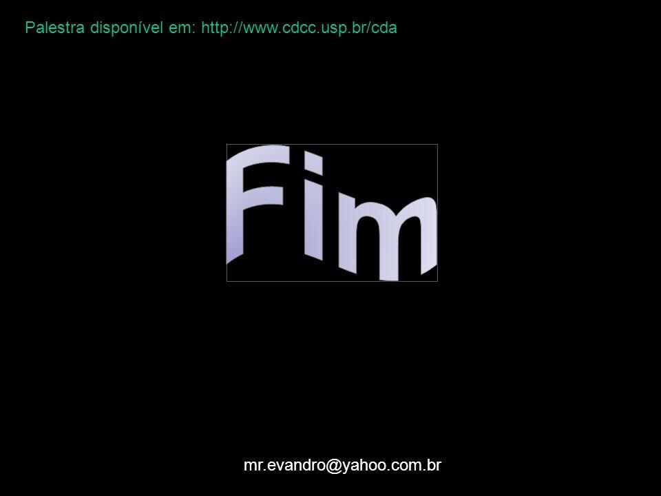 mr.evandro@yahoo.com.br Palestra disponível em: http://www.cdcc.usp.br/cda