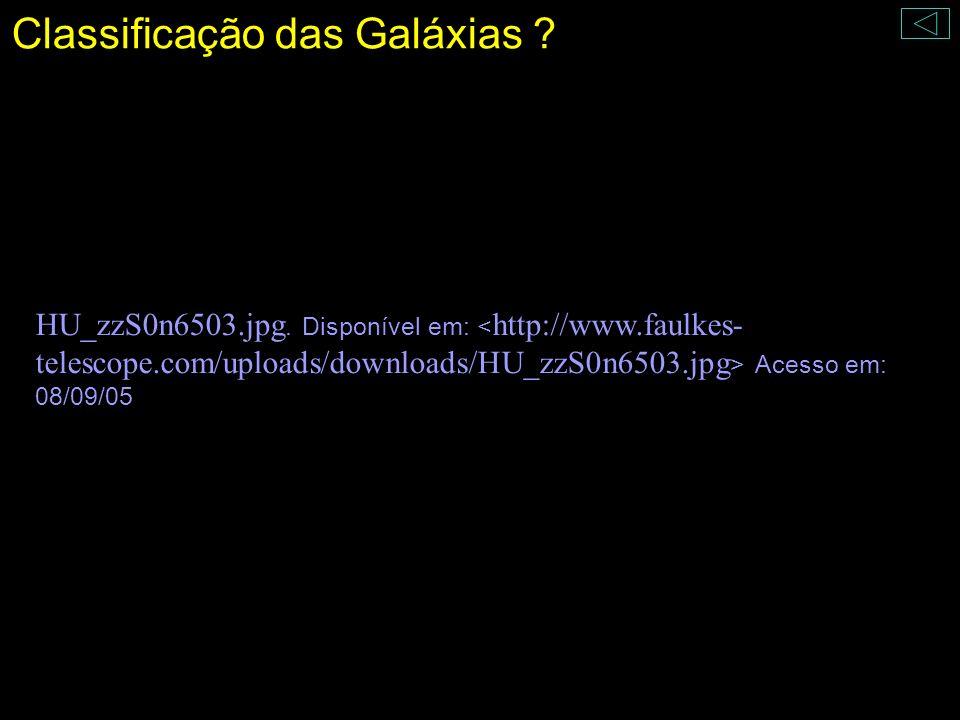 Classificação das Galáxias ? HU_zzS0n6503.jpg. Disponível em: Acesso em: 08/09/05