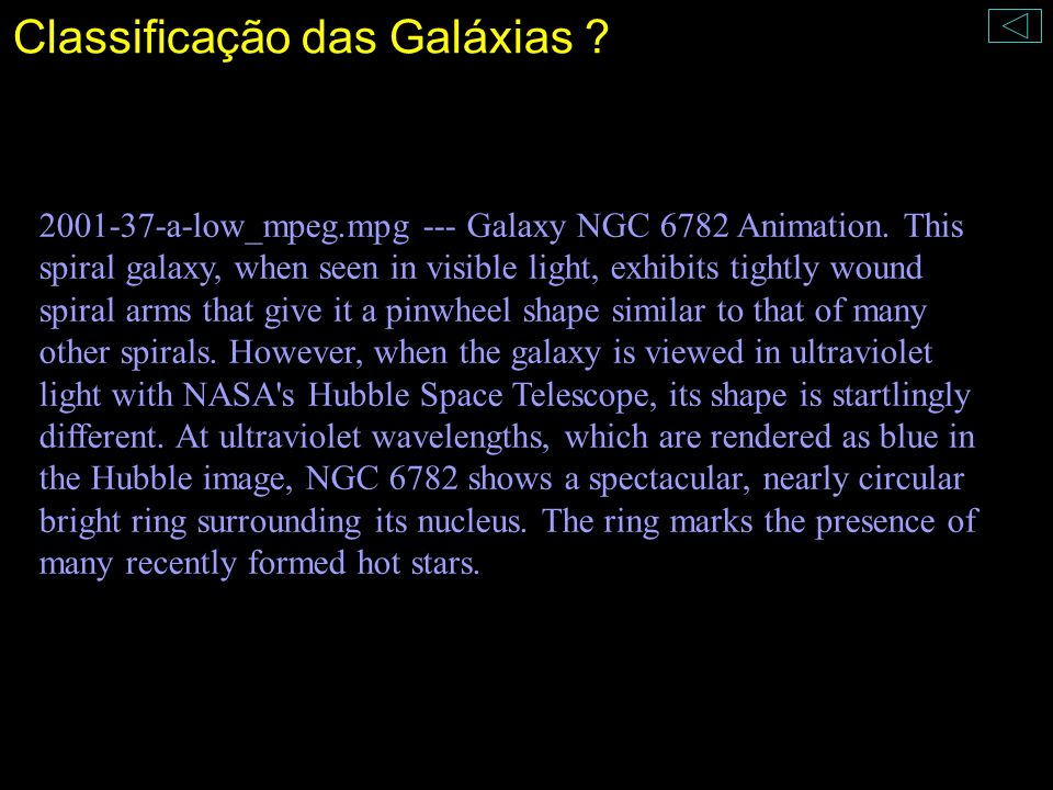 Classificação das Galáxias ? 2001-37-a-low_mpeg.mpg --- Galaxy NGC 6782 Animation. This spiral galaxy, when seen in visible light, exhibits tightly wo