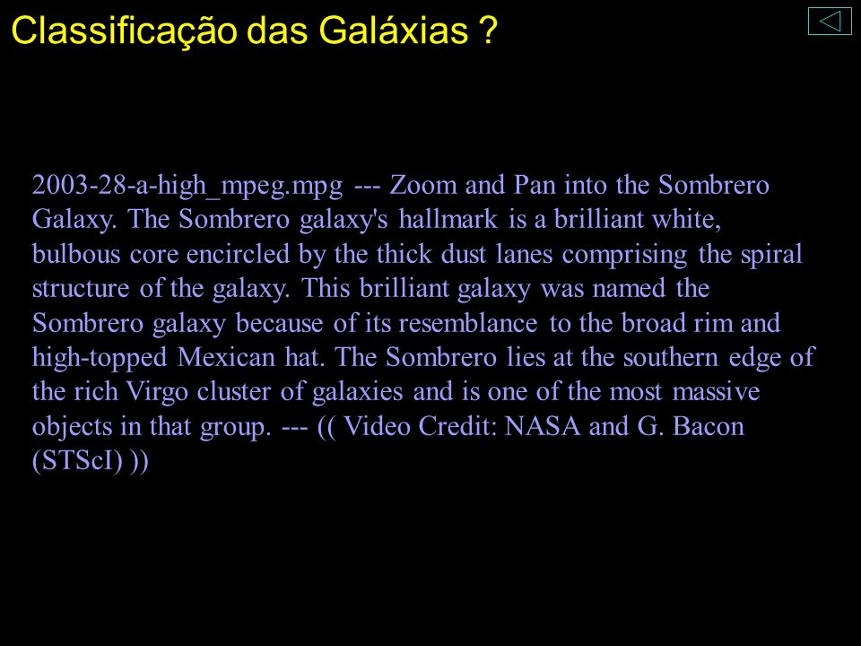 Classificação das Galáxias ? 2003-28-a-high_mpeg.mpg --- Zoom and Pan into the Sombrero Galaxy. The Sombrero galaxy's hallmark is a brilliant white, b