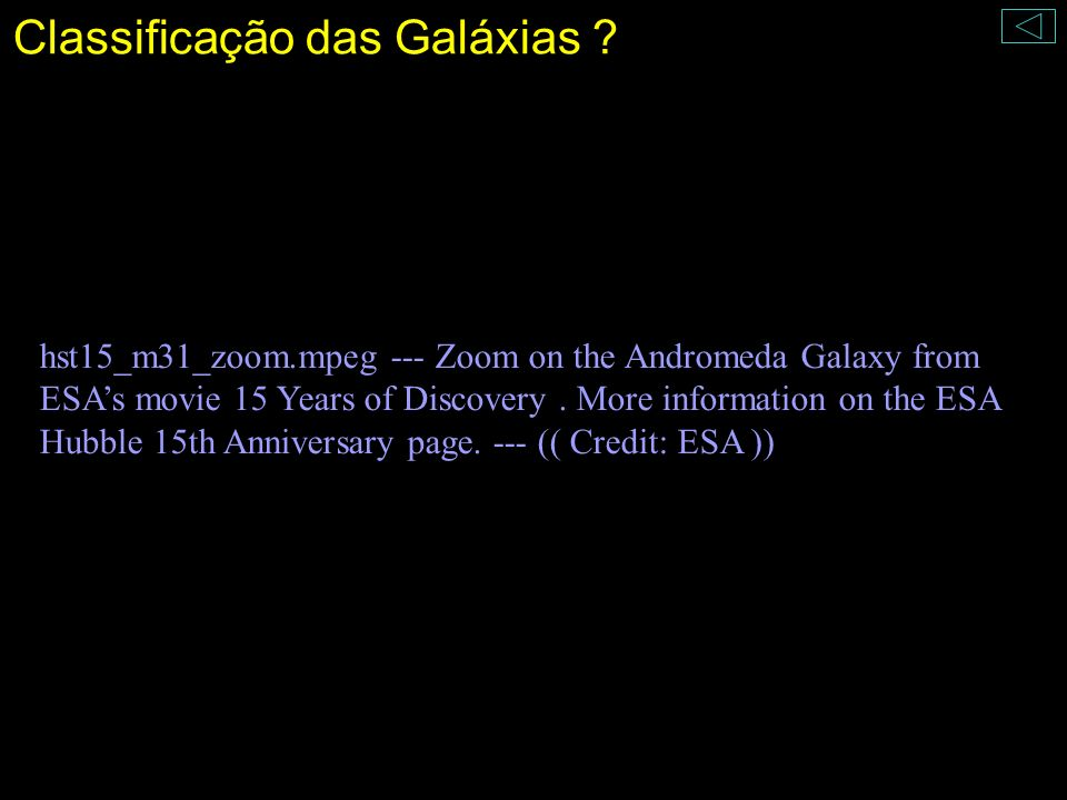 Classificação das Galáxias ? hst15_m31_zoom.mpeg --- Zoom on the Andromeda Galaxy from ESAs movie 15 Years of Discovery. More information on the ESA H