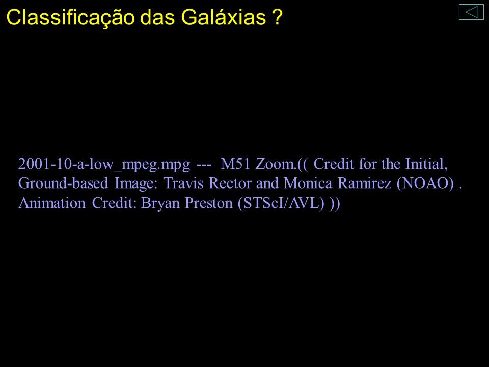 Classificação das Galáxias ? 2001-10-a-low_mpeg.mpg --- M51 Zoom.(( Credit for the Initial, Ground-based Image: Travis Rector and Monica Ramirez (NOAO