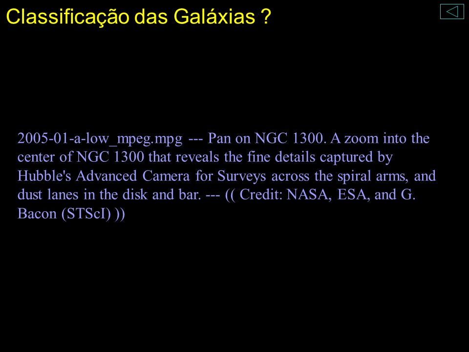 Classificação das Galáxias ? 2005-01-a-low_mpeg.mpg --- Pan on NGC 1300. A zoom into the center of NGC 1300 that reveals the fine details captured by