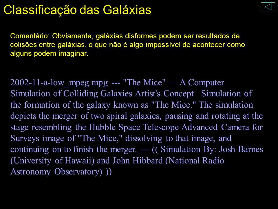 Classificação das Galáxias Comentário: Obviamente, galáxias disformes podem ser resultados de colisões entre galáxias, o que não é algo impossível de