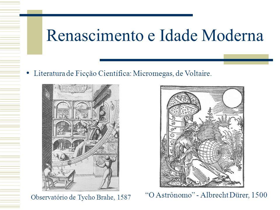 Renascimento e Idade Moderna Literatura de Ficção Científica: Micromegas, de Voltaire. Observatório de Tycho Brahe, 1587 O Astrônomo - Albrecht Dürer,