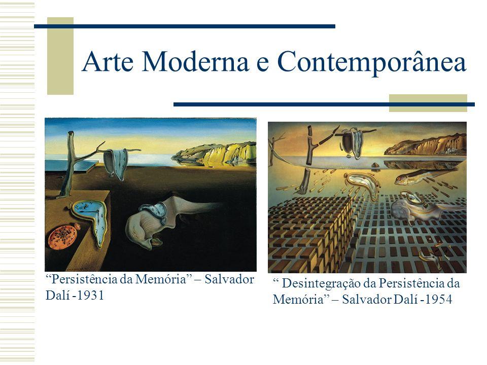 Arte Moderna e Contemporânea Persistência da Memória – Salvador Dalí -1931 Desintegração da Persistência da Memória – Salvador Dalí -1954