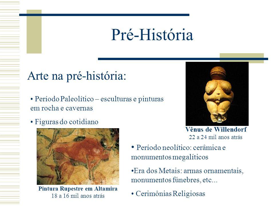 Pré-História Arte na pré-história: Período Paleolítico – esculturas e pinturas em rocha e cavernas Figuras do cotidiano Vênus de Willendorf 22 a 24 mi