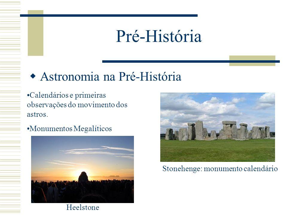 Pré-História Astronomia na Pré-História Calendários e primeiras observações do movimento dos astros. Monumentos Megalíticos Stonehenge: monumento cale